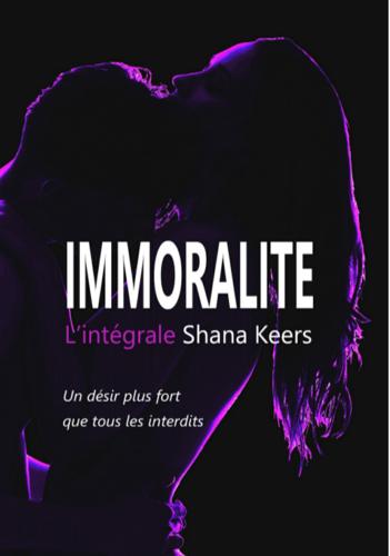 Immoralité, l'intégrale (Shana Keers)