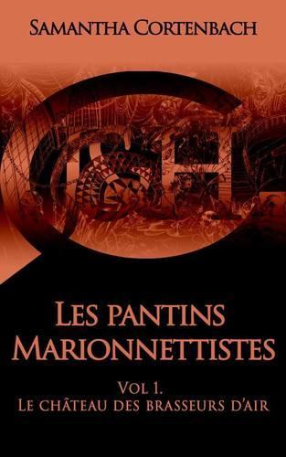 Les pantins marionnettistes, vol 1 : le château des brasseurs d'air (Samantha Cortenbach)
