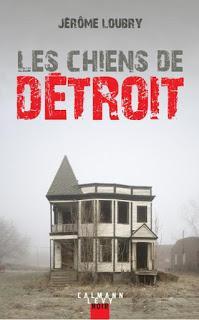 Chronique : Les chiens de Détroit - Jérôme Loubry (Calmann-Lévy)