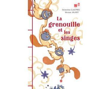 La grenouille et les singes de Geneviève Clastres et Nicolas Jolivot
