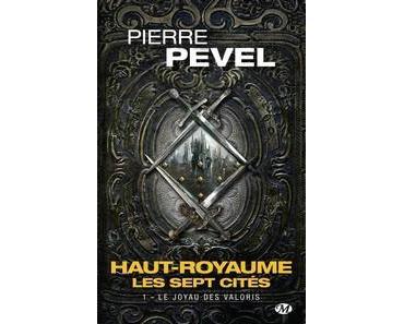 Pierre Pevel / Haut-Royaume – Les Sept Cités, tome 1 : Le joyau des Valoris