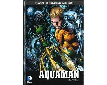 AQUAMAN PEUR ABYSSALE (DC COMICS LE MEILLEUR DES SUPER-HEROS TOME 58 CHEZ EAGLEMOSS)