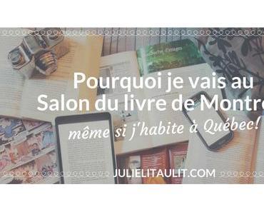 Pourquoi je vais au Salon du livre de Montréal même si j'habite à Québec