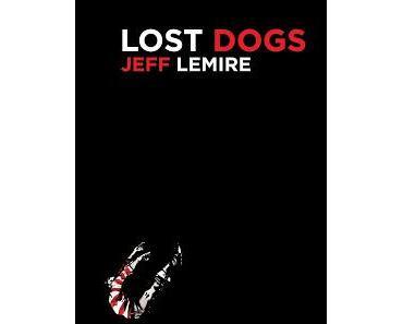 LOST DOGS : LE PREMIER PETIT CHEF D'OEUVRE DE JEFF LEMIRE