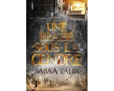 Une Braise sous la cendre ~ Sabaa Tahir ~
