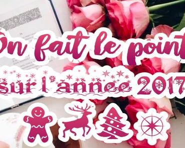 ON FAIT LE POINT SUR L'ANNÉE 2017 !