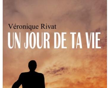 Un jour de ta vie (Véronique Rivat)