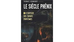 siècle phénix, Tome L'odyssée sœurs fantômes Thomas Henninot
