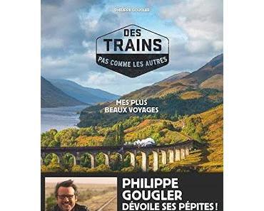 Chronique : Des trains pas comme les autres - Philippe Gougler (Albin Michel)