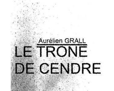 Le trone de cendre (Aurélien Grall)