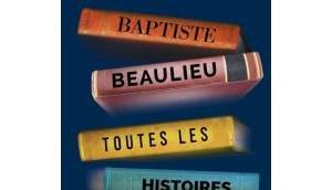 Toutes histoires d'amour monde Baptiste Beaulieu magistral émouvant