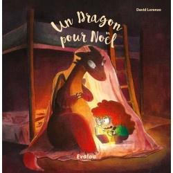 Un dragon pour Noël. David LORENZO – 2018 (Dès 5 ans)