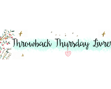 Throwback Thursday Livresque 2019 – Cycle 1 – Les émotions – Ep. 3