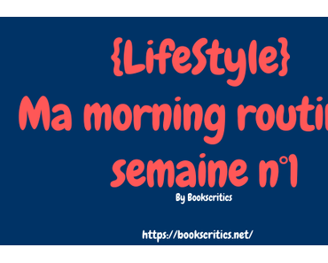 {LifeStyle} Ma morning routine : semaine n°1 – @Bookscritics