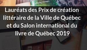 Lauréats Prix création littéraire Ville Québec Salon international livre 2019