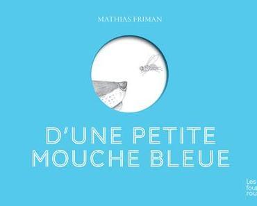 D'une petite mouche bleue. Mathias FRIMAN – 2018 (Dès 6 ans)
