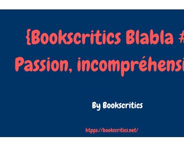 {Bookscritics Blabla} Passion, incompréhension… – @Bookscritics