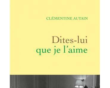 Clémentine Autain – Dites-lui que je l'aime ***