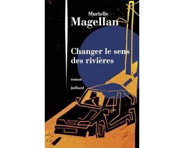 Changer le sens des rivières, Murielle Magellan