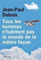 Tous les hommes n'habitent pas le monde de la même façon - Jean-Paul Dubois