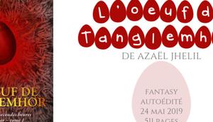 L'œuf Tanglemhor (Chroniques secondes heures Azaël Jhelil