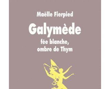 Galymède : Fée blanche, ombre de Thym par Maëlle Fierpied