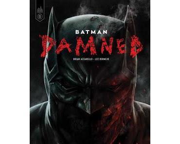 BATMAN DAMNED : LA DAMNATION SELON AZZARELLO ET BERMEJO