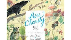 Miss Charity, tome L'enfance l'art Loïc Clément Anne Montel
