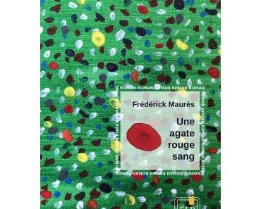 """""""Une agate rouge sang"""" de Frédérick Maurès"""