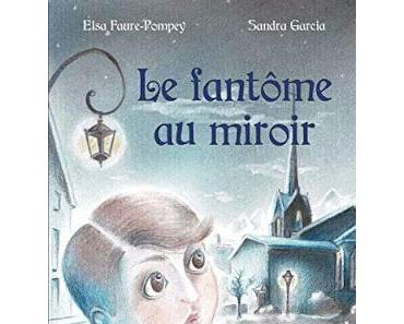 Le fantôme au miroir - Elsa Faure-Pompey et Sandra Garcia