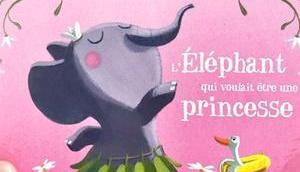 L'éléphant voulait être princesse