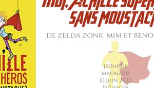 Moi, Achille, superhéros sans moustache Zelda Zonk, Benoit Bajon