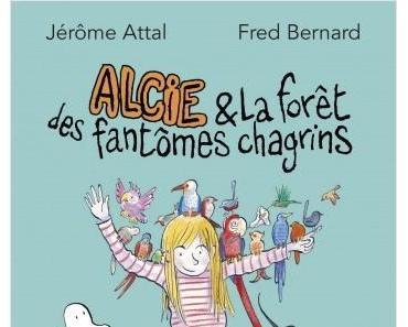 """""""Alcie et la forêt des fantômes chagrins"""" de Jérôme Attal et Fred Bernard"""