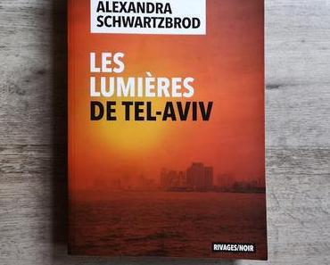 Les lumières de Tel-Aviv - Alexandra Schwartzbrod
