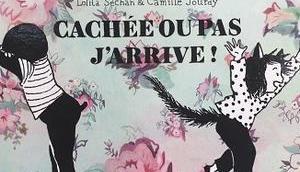 Cachée pas, j'arrive! Lolita Séchan Camille Jourdy