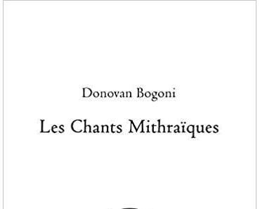 Les chants mithraïques de Donovan Bogoni
