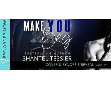 Cover Reveal – Découvrez la couverture VO de Make You Beg de Shantel Tessier