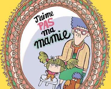 J'aime pas ma mamie. Isabelle DAMOTTE et Charles DUTERTRE – 2021 (Dès 6 ans)