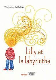 """""""Lilly et le labyrinthe"""" de Blanche Martire"""