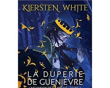 L'ascension de Camelot, tome 1: La duperie de Guenièvre de Kiersten White