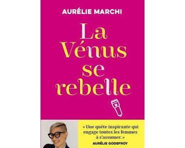 La Vénus se rebelle d'Aurélie Marchi