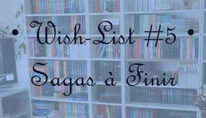 [Wish-List #5]Sagas finir