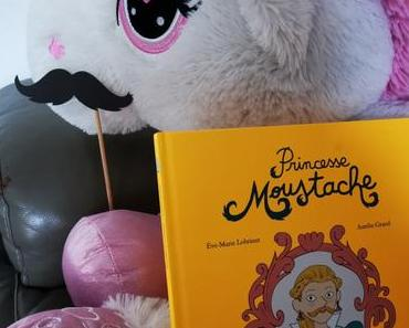 Autour des enfants – Princesse Moustache d'Eve-Marie Lobriaut et Aurélie Grand