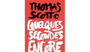 Quelques secondes encore Thomas Scotto