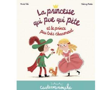 """""""La princesse qui pue qui pète et le prince pas très charmant"""" de Marie Tibi et Thierry Manes"""