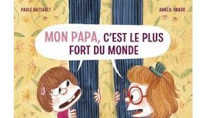 """""""Mon papa c'est plus fort monde"""" Paule Battault Amélie Graux"""