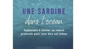 """""""Une sardine dans l'océan. Apprendre révéler nature profonde pour oser être soi-même"""" Carmen Arcon"""