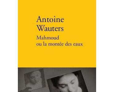 Mahmoud ou la montée des eaux  -  Antoine Wauters  ♥♥♥♥♥