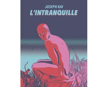 """L'intranquille"" de Joseph Kai"