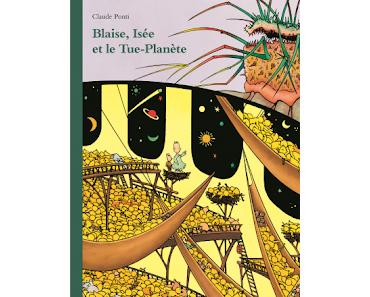 Blaise, Isée et le Tue-planète de Claude Ponti